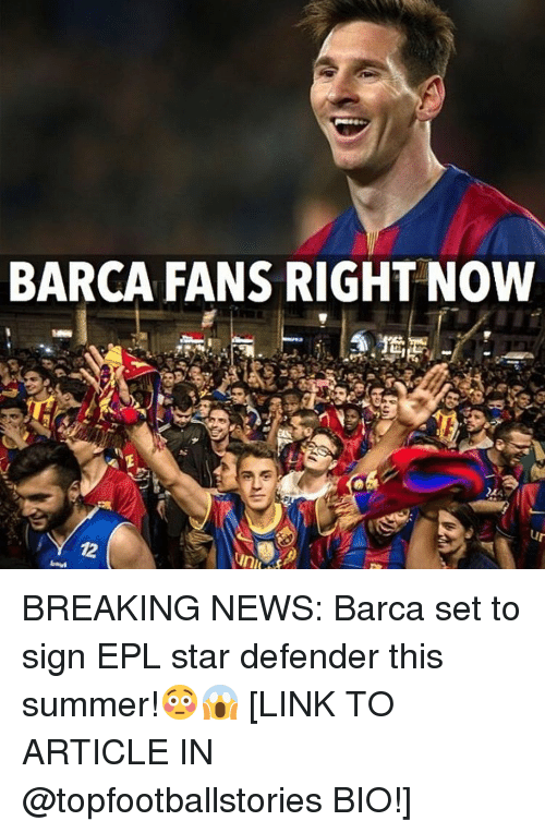 Memes, Summer, and Star: BARCA FANS RIGHT NOW  72 BREAKING NEWS: Barca set to sign EPL star defender this summer!😳😱 [LINK TO ARTICLE IN @topfootballstories BIO!]