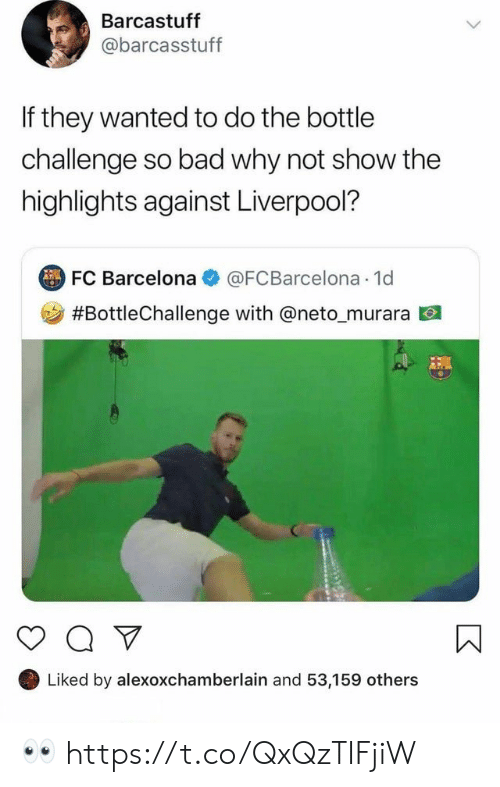 FC Barcelona: Barcastuff  @barcasstuff  If they wanted to do the bottle  challenge so bad why not show the  highlights against Liverpool?  FC Barcelona  @FCBarcelona 1d  #BottleChallenge with @neto _murara  Liked by alexoxchamberlain and 53,159 others 👀 https://t.co/QxQzTIFjiW
