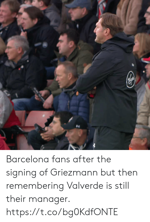 Griezmann: Barcelona fans after the signing of Griezmann but then remembering Valverde is still their manager.  https://t.co/bg0KdfONTE