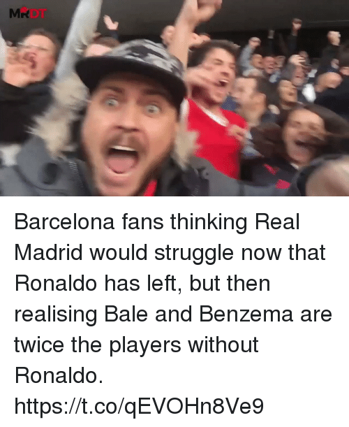 Barcelona, Real Madrid, and Soccer: Barcelona fans thinking Real Madrid would struggle now that Ronaldo has left, but then realising Bale and Benzema are twice the players without Ronaldo. https://t.co/qEVOHn8Ve9