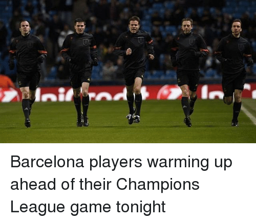 warming up for tonight meme valentines day - 25 Best Memes About Champions League
