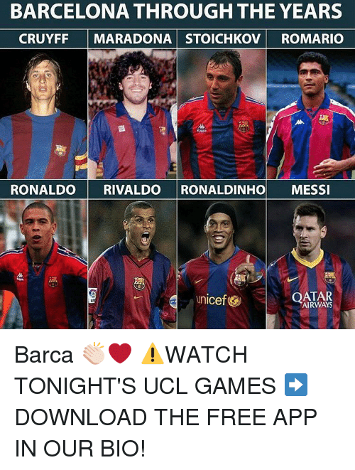 Memes, 🤖, and App: BARCELONA THROUGH THE YEARS  CRUYFF MARADONA STOICHKOV ROMARIO  RONALDO RIVALDO RONALDINHO MESSI  Unicef  AIRWAYS Barca 👏🏻❤️ ⚠️WATCH TONIGHT'S UCL GAMES ➡️ DOWNLOAD THE FREE APP IN OUR BIO!