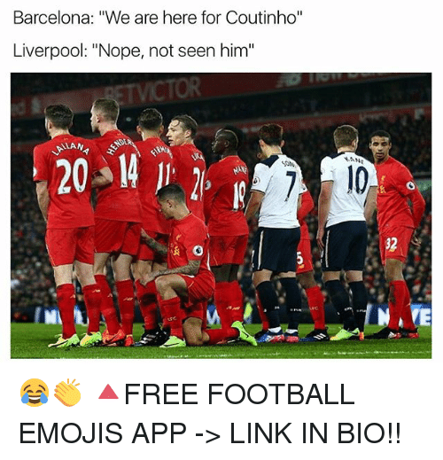 "Barcelona, Football, and Memes: Barcelona: ""We are here for Coutinho""  Liverpool: ""Nope, not seen him""  32 😂👏 🔺FREE FOOTBALL EMOJIS APP -> LINK IN BIO!!"