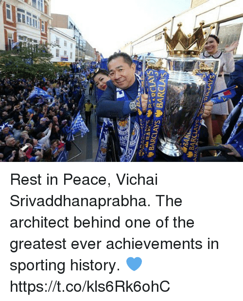 Architect: BARCLAYS BARCLAS Rest in Peace, Vichai Srivaddhanaprabha. The architect behind one of the greatest ever achievements in sporting history. 💙 https://t.co/kls6Rk6ohC