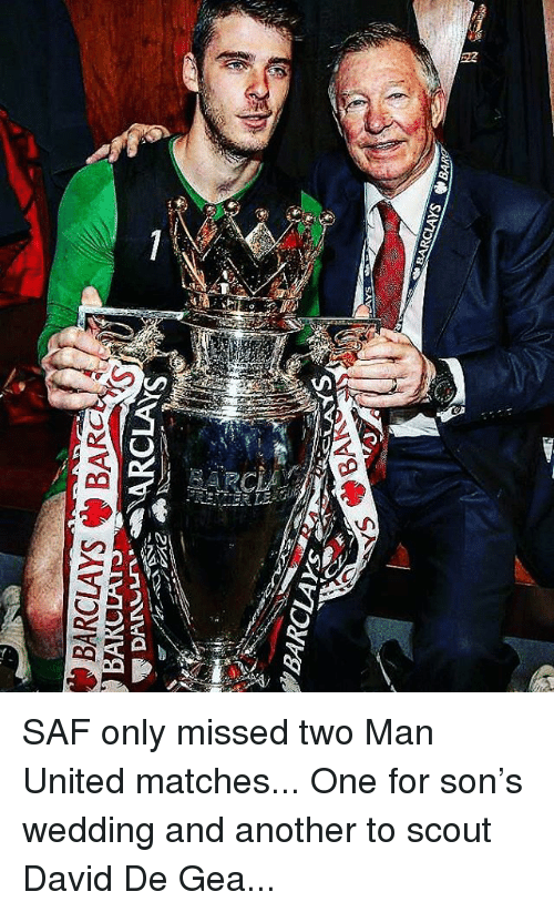 Barclays: BARCLAYSBARO  BARCLAYs SAF only missed two Man United matches... One for son's wedding and another to scout David De Gea...
