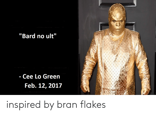 "cee lo green: ""Bard no ult""  - Cee Lo Green  Feb. 12, 2017 inspired by bran flakes"