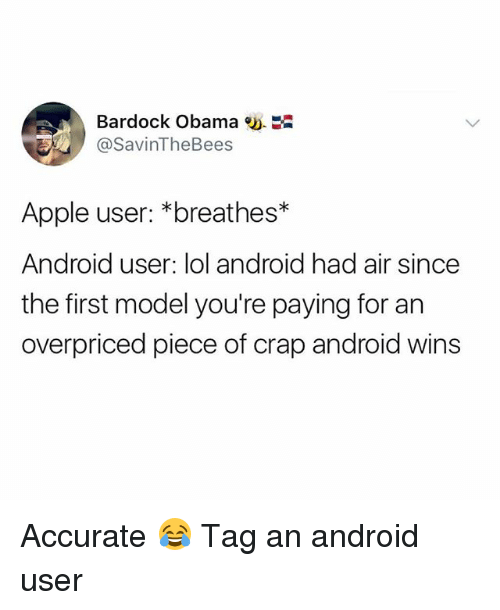 Android, Apple, and Lol: Bardock Obama  @SavinTheBees  Apple user: *breathes*  Android user: lol android had air since  the first model you're paying for an  overpriced piece of crap android wins Accurate 😂 Tag an android user
