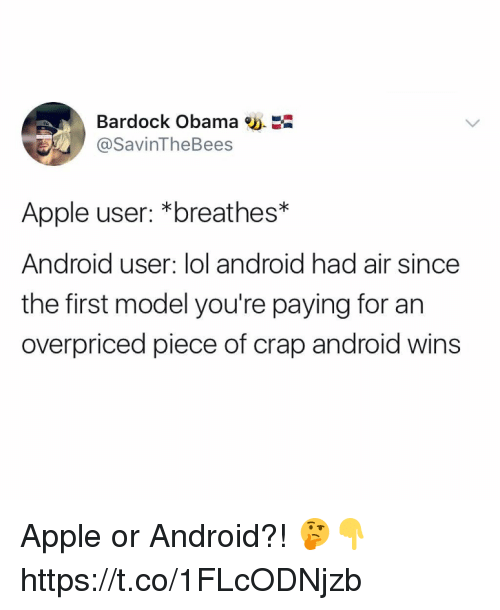 Android, Apple, and Lol: Bardock Obama  @SavinTheBees  Apple user: *breathes*  Android user: lol android had air since  the first model you're paying for an  overpriced piece of crap android wins Apple or Android?! 🤔👇 https://t.co/1FLcODNjzb
