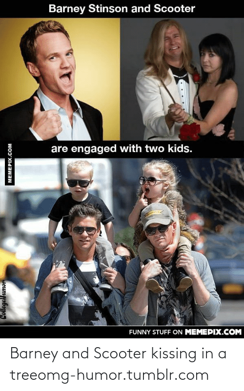 Kids Funny: Barney Stinson and Scooter  are engaged with two kids.  FUNNY STUFF ON MEMEPIX.COM  Collegellumor  MEMEPIX.COM Barney and Scooter kissing in a treeomg-humor.tumblr.com