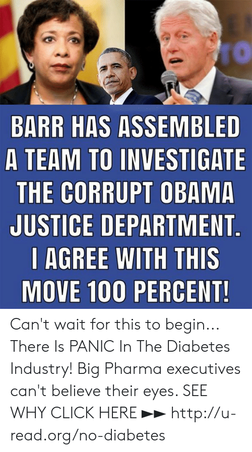 Pharma: BARR HAS ASSEMBLED  A TEAM TO INVESTIGATE  THE CORRUPT OBAMA  JUSTICE DEPARTMENT  l AGREE WITH THIS  MOVE 100 PERCENT Can't wait for this to begin...  There Is PANIC In The Diabetes Industry! Big Pharma executives can't believe their eyes. SEE WHY CLICK HERE ►► http://u-read.org/no-diabetes