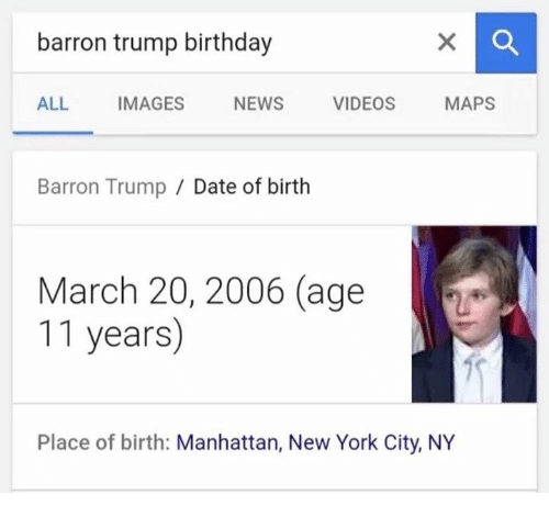 Dank Memes, Dates, and York: barron trump birthday  ALL  IMAGES  NEWS  VIDEOS  MAPS  Barron Trump Date of birth  March 20, 2006 (age  1  11 years  Place of birth  Manhattan, New York City, NY