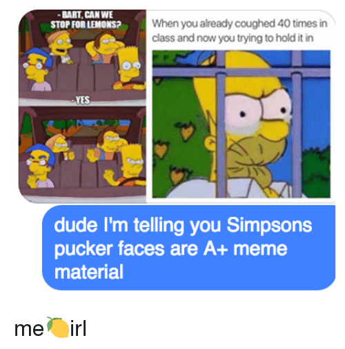 bart can we when you already coughed40 times in stop 3313089 search you rang meme memes on me me,Lemon Meme Simpsons