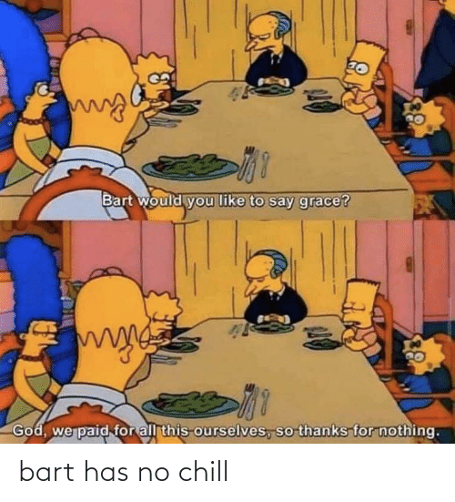 Has No Chill: bart has no chill