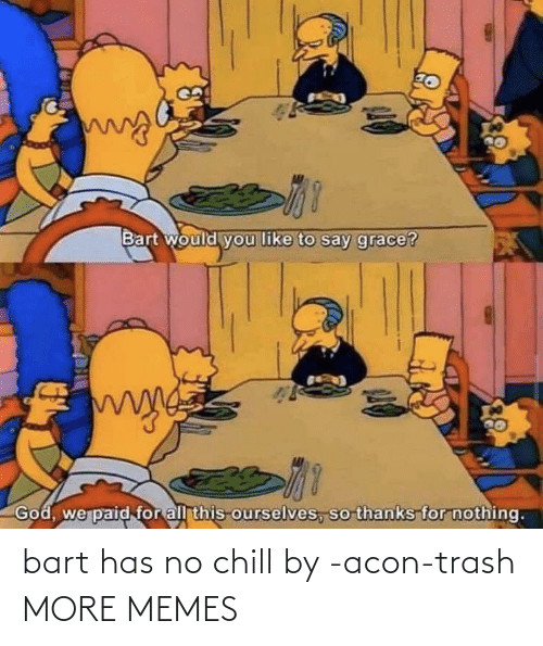 No chill: bart has no chill by -acon-trash MORE MEMES