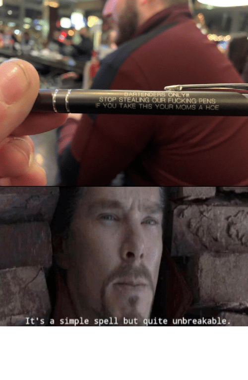 Simple Spell: BARTENDERS ONLY  STOP STEALING OUR FUCKING PENS  IF YOU TAKE THIS YOUR MOMS A HOE  It's a simple spell but quite unbreakable Speech:100 by C00lEgg MORE MEMES