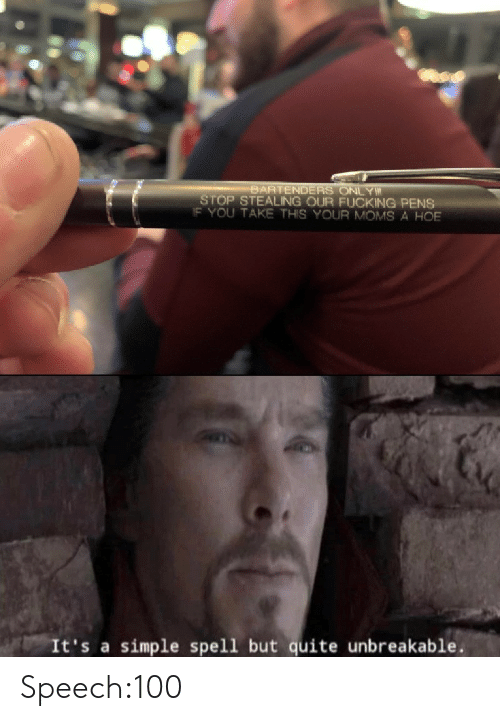 Simple Spell: BARTENDERS ONLY  STOP STEALING OUR FUCKING PENS  IF YOU TAKE THIS YOUR MOMS A HOE  It's a simple spell but quite unbreakable Speech:100