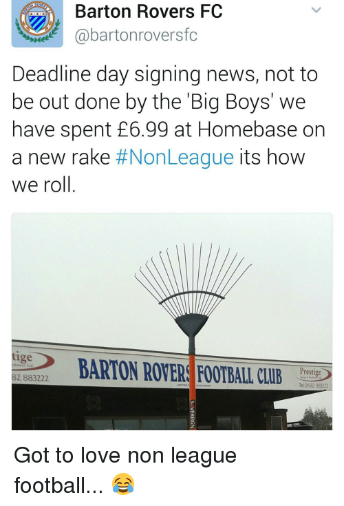 Big Boys: Barton Rovers FC  Cabartonroversfc  Deadline day signing news, not to  be out done by the Big Boys we  have spent £6.99 at Homebase on  a new rake #NonLeague its how  we roll  BARTON ROVER FOOTBALL CLIR  rkwear Ltd  Prestige  82 883222  Tel 01582 883222 Got to love non league football... 😂