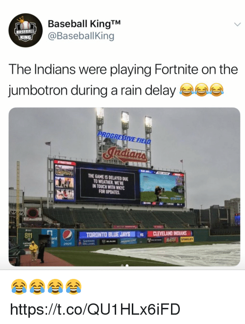 Baseball, Funny, and The Game: Baseball KingT  @BaseballKing  BASEBALL  KING  The Indians were playing Fortnite on the  jumbotron during a rain delay  PROGRESSIVE FIELD  THE GAME IS DELAYED DUE  O WEATHER WERE  IN TOUCH WITH WIKYC  FOR UPDATES  811  and  STAKLEY 😂😂😂😂 https://t.co/QU1HLx6iFD