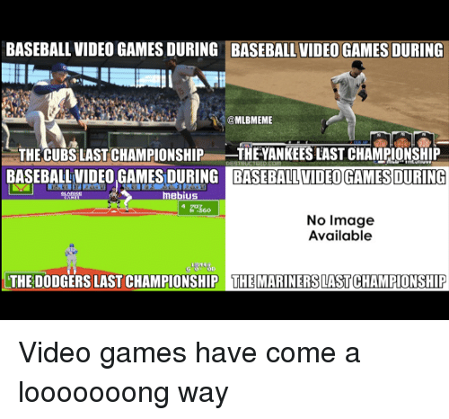 mariners: BASEBALL VIDEO GAMESDURING BASEBALL VIDEO GAMES DURING  @MLBMEME  THE CUBS LAST CHAMPIONSHIP  THEYANKEES LAST CHAMPIONSHIP  BASEBALL VIDEO GAMES BASEBALL VIDEOGAMES DURING  mebius  No Image  Available  So  THE DODGERS LASTCHAMPIONSHIP THE MARINERS LASTCHAMPIONSHIP Video games have come a looooooong way
