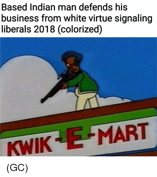 Signaling: Based Indian man defends his  business from white virtue signaling  liberals 2018 (colorized)  KWIK E MART (GC)