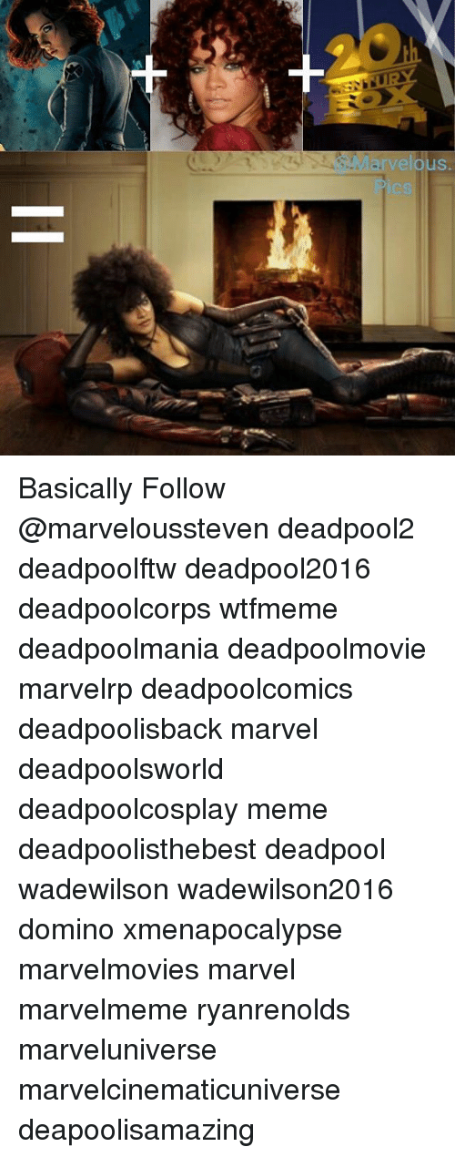 Meme, Memes, and Deadpool: Basically Follow @marveloussteven deadpool2 deadpoolftw deadpool2016 deadpoolcorps wtfmeme deadpoolmania deadpoolmovie marvelrp deadpoolcomics deadpoolisback marvel deadpoolsworld deadpoolcosplay meme deadpoolisthebest deadpool wadewilson wadewilson2016 domino xmenapocalypse marvelmovies marvel marvelmeme ryanrenolds marveluniverse marvelcinematicuniverse deapoolisamazing