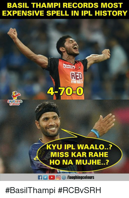 History, Indianpeoplefacebook, and Ipl: BASIL THAMPI RECORDS MOST  EXPENSIVE SPELL IN IPL HISTORY  RED  FM  4-70-0  AUGHING  KYU IPL WAALO..?  MISS KAR RAHE  HO NA MUJHE..?  f /laughingcolours #BasilThampi #RCBvSRH