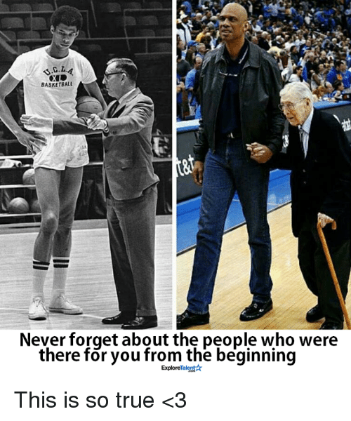 Basketball, Memes, and True: BASKETBALL  Never forget about the people who were  there for you from the beginning  ExploreTalent This is so true <3