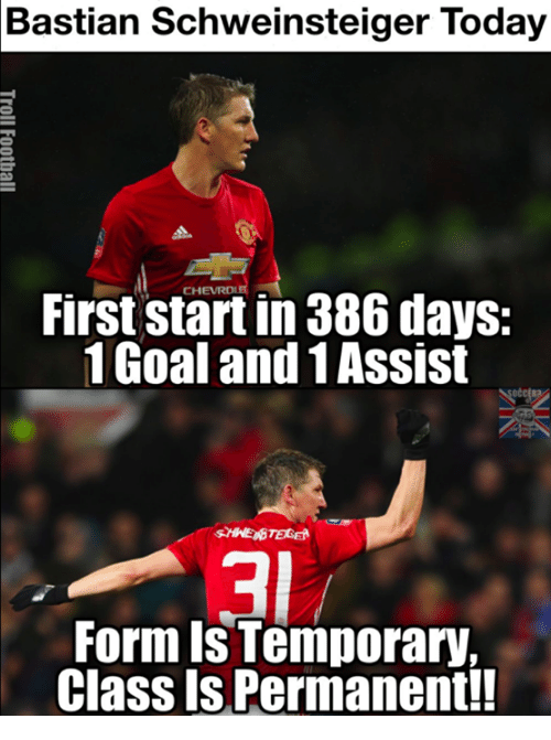 Memes, Bastian Schweinsteiger, and 🤖: Bastian Schweinsteiger Today  First startin 386 days.  1 Goal and 1Assist  Form Is Temporary,  Classis Permanent