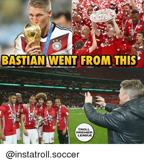 Memes, 🤖, and Trolls: BASTIAN WENT FROM THIS  TROLL  PREMIER  LEAGUE @instatroll.soccer
