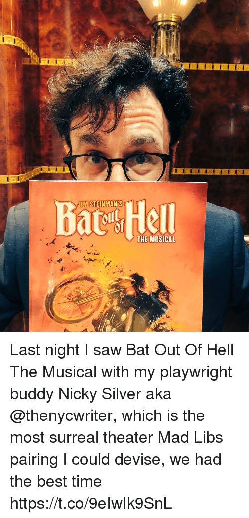nicky: Bat Hell  JIMSTEINMAN'S  THE MUSICAL Last night I saw Bat Out Of Hell The Musical with my playwright buddy Nicky Silver aka @thenycwriter, which is the most surreal theater Mad Libs pairing I could devise, we had the best time https://t.co/9eIwIk9SnL