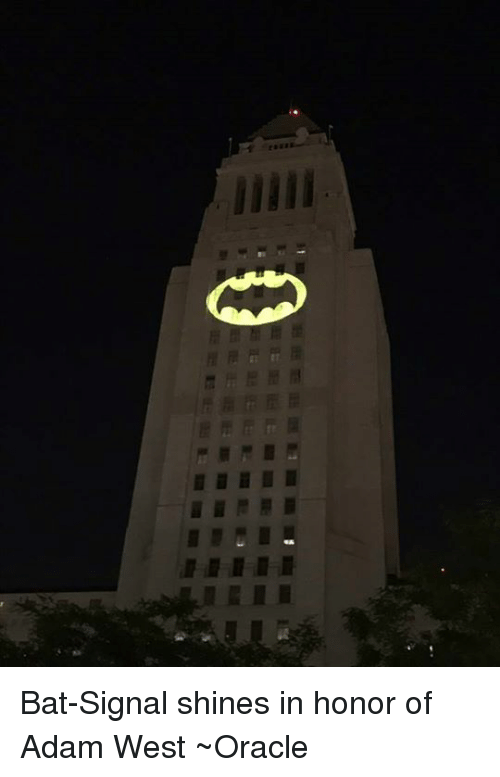 Memes, Oracle, and Adam West: Bat-Signal shines in honor of Adam West ~Oracle