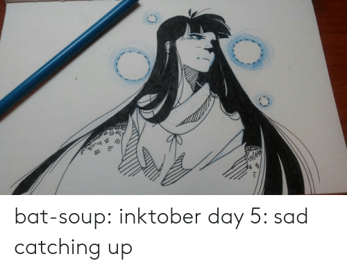 catching up: bat-soup: inktober day 5: sad  catching up