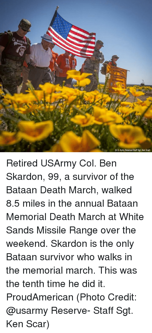 Memes, 🤖, and Deaths: BAT  (US Army Reserve/Staff Sgt. Ken Scan Retired USArmy Col. Ben Skardon, 99, a survivor of the Bataan Death March, walked 8.5 miles in the annual Bataan Memorial Death March at White Sands Missile Range over the weekend. Skardon is the only Bataan survivor who walks in the memorial march. This was the tenth time he did it. ProudAmerican (Photo Credit: @usarmy Reserve- Staff Sgt. Ken Scar)