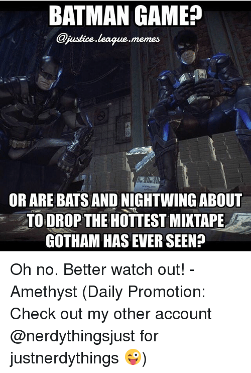 "About To Drop The Hottest Mixtape: BATMAN GAME?  ustice.leaque.memes  OR ARE BATS AND NIGHTWING ABOUT  TO DROP THE HOTTEST MIXTAPE  GOTHAM HAS EVER SEEN?  "" Oh no. Better watch out! -Amethyst (Daily Promotion: Check out my other account @nerdythingsjust for justnerdythings 😜)"