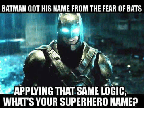 Batman, Memes, and Superhero: BATMAN GOTHISNAME FROM THE FEAR OF BATS  WHATS YOUR SUPERHERO NAMEP