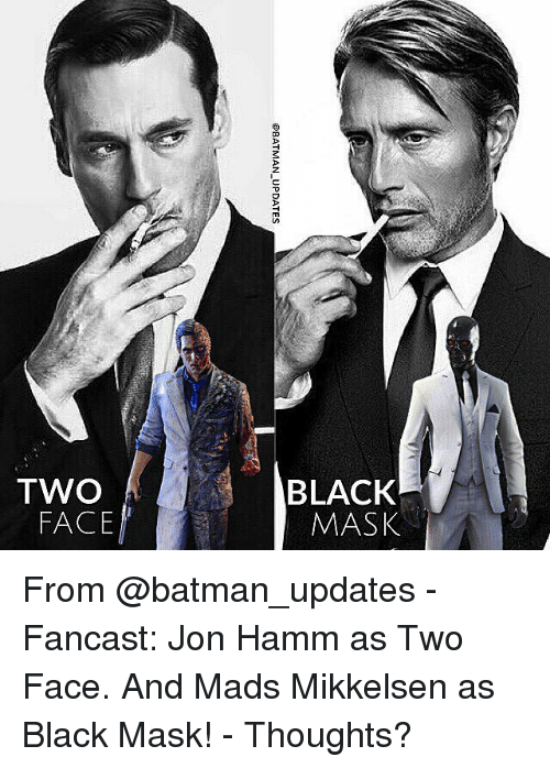 hamm: @BATMAN-UPDATES  OU  ySVW  XOV78  OML From @batman_updates - Fancast: Jon Hamm as Two Face. And Mads Mikkelsen as Black Mask! - Thoughts?
