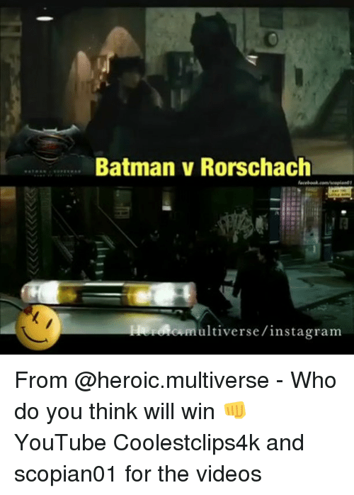 rorschach: Batman v Rorschach  multiverse/instagram From @heroic.multiverse - Who do you think will win 👊 YouTube Coolestclips4k and scopian01 for the videos