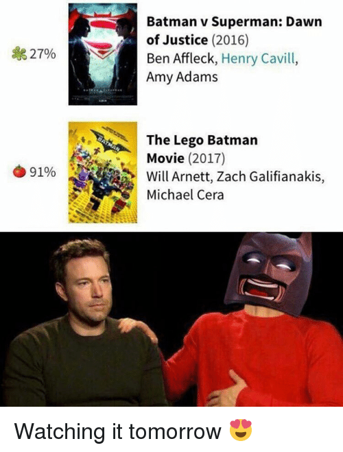 Memes, Michael Cera, and Batman v Superman: Dawn of Justice: Batman v Superman: Dawn  of Justice  (2016)  27%  Ben Affleck  Henry Cavill  Amy Adams  RA The Lego Batman  Movie  (2017)  91%  SA Michael Cera Watching it tomorrow 😍
