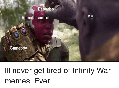 gameboy: Batteries  2  Remofe control  Gameboy Ill never get tired of Infinity War memes. Ever.