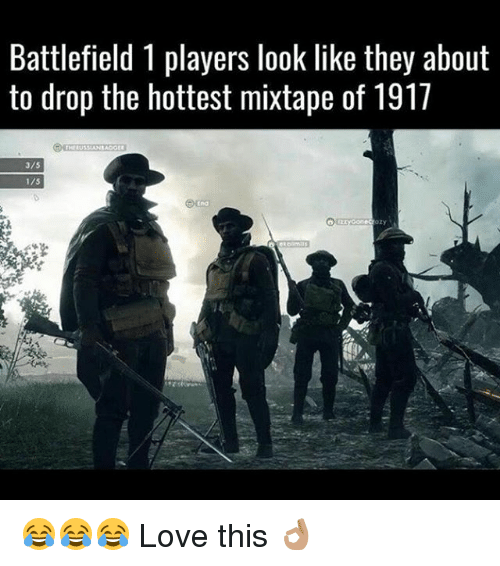Battlefield 1: Battlefield 1 players look like they about  to drop the hottest mixtape of 1917  3/5  175  tnd 😂😂😂 Love this 👌🏽