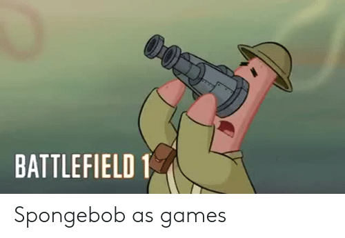 Battlefield 1: BATTLEFIELD 1 Spongebob as games