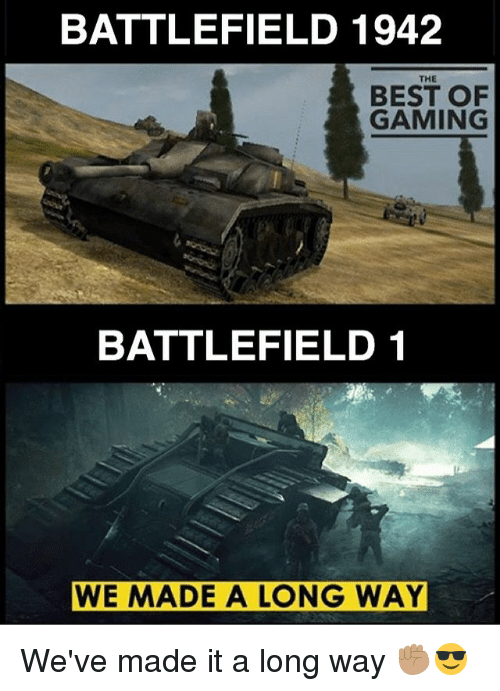 Battlefield 1: BATTLEFIELD 1942  THE  BEST OF  GAMING  BATTLEFIELD 1  WE MADE A LONG WAY We've made it a long way ✊🏽😎