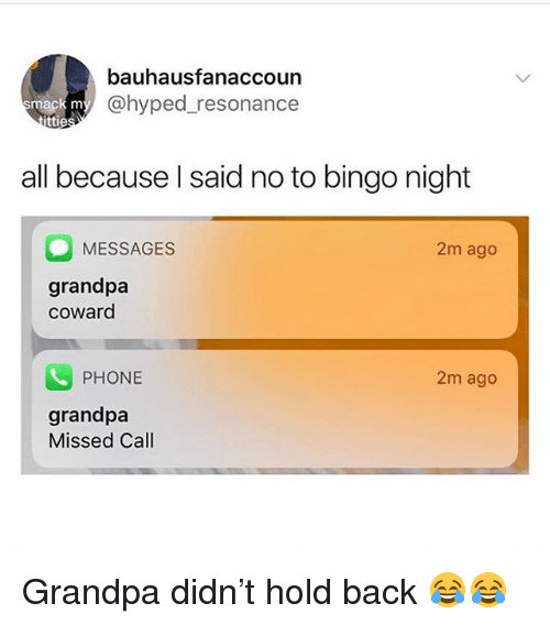 Funny, Phone, and Grandpa: bauhausfanaccoun  @hyped_resonance  mack m  ttie  all because l said no to bingo night  O MESSAGES  2m ago  grandpa  coward  PHONE  2m ago  grandpa  Missed Call Grandpa didn't hold back 😂😂