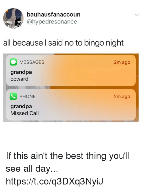 Funny, Phone, and Grandpa: bauhausfanaccoun  @hypedresonance  mack m  ttie  all because l said no to bingo night  MESSAGES  2m ago  grandpa  coward  PHONE  2m ago  grandpa  Missed Call If this ain't the best thing you'll see all day... https://t.co/q3DXq3NyiJ
