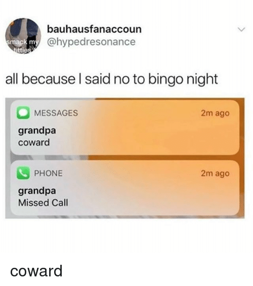 Phone, Grandpa, and Missed Call: bauhausfanaccoun  @hypedresonance  ttie  all because l said no to bingo night  MESSAGES  2m ago  grandpa  coward  PHONE  2m ago  grandpa  Missed Call coward