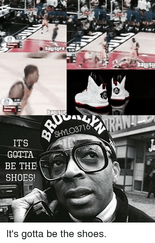 Nba and Shoes: bauistire  SHYLO3716  ITS  GOTTA  BE THE  SHOES! It's gotta be the shoes.
