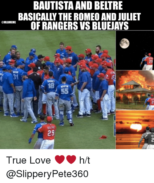 Love, Mlb, and True: BAUTISTA AND BELTRE  BASICALL THE ROMEOAND JULIET  MLBMEME  OF RANGERS VS BLUEJAYS  29  29 True Love  ❤❤  h/t @SlipperyPete360