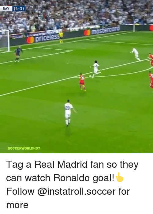 Memes, Real Madrid, and Soccer: BAY  (4-3)  priceless  SOCCERWORLDHD7 Tag a Real Madrid fan so they can watch Ronaldo goal!👆 Follow @instatroll.soccer for more