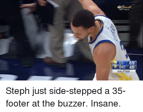 buzzer: BAY AREA  IND 48  HALFTIME Steph just side-stepped a 35-footer at the buzzer. Insane.