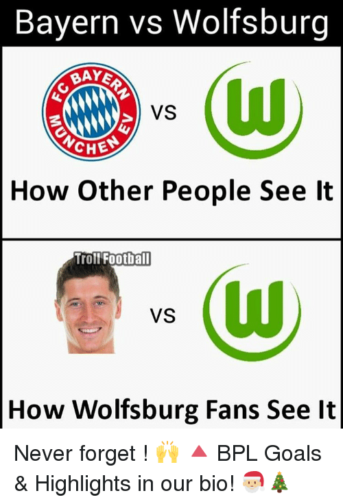 Memes, Troll, and Trolling: Bayern vs Wolfsburg  BAYE  VS  CHES  How Other People See lt  Troll Football  VS  How Wolfsburg Fans See lt Never forget ! 🙌 🔺 BPL Goals & Highlights in our bio! 🎅🏼🎄
